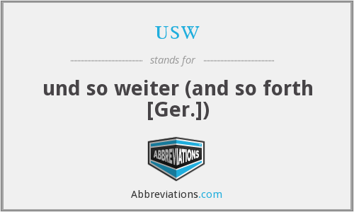 usw - und so weiter (and so forth [Ger.])
