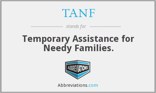 TANF - Temporary Assistance for Needy Families.