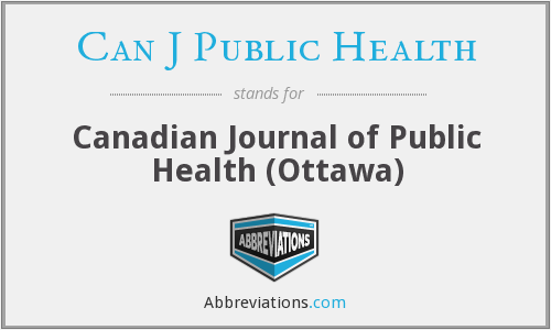 What does CAN J PUBLIC HEALTH stand for?