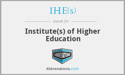 IHE(s) - Institute(s) of Higher Education
