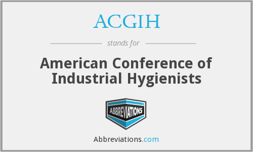 ACGIH - American Conference of Industrial Hygienists