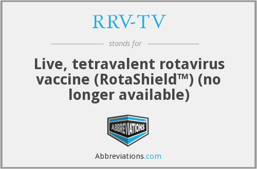 RRV-TV - Live, tetravalent rotavirus vaccine (RotaShield™) (no longer available)