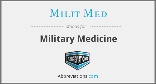 What does MILIT MED stand for?