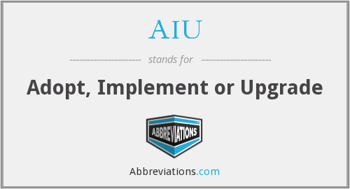 AIU - Adopt, Implement or Upgrade