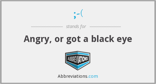 ;-( - Angry, or got a black eye