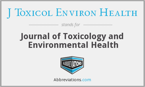 J Toxicol Environ Health - Journal of Toxicology and Environmental Health