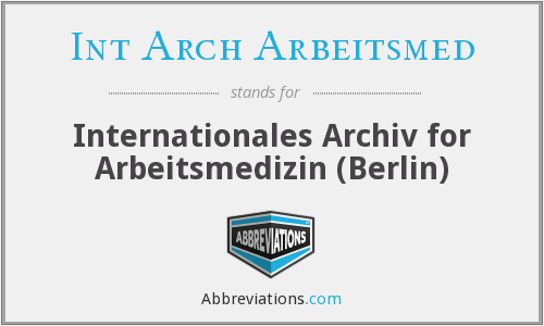 What does INT ARCH ARBEITSMED stand for?