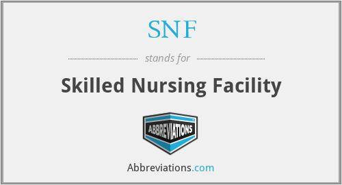 SNF - Skilled Nursing Facility