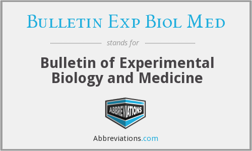 What does BULLETIN EXP BIOL MED stand for?