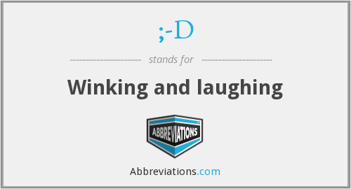 ;-D - Winking and laughing