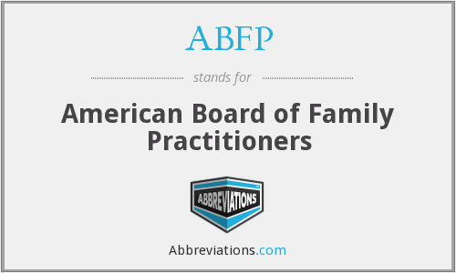 ABFP - American Board of Family Practitioners