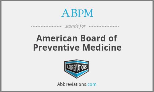 ABPM - American Board of Preventive Medicine