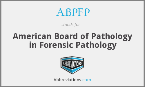 ABPFP - American Board of Pathology in Forensic Pathology
