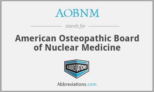 AOBNM - American Osteopathic Board of Nuclear Medicine