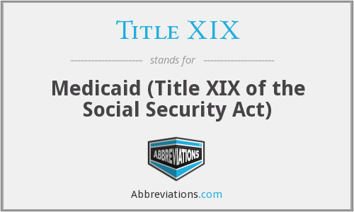 What does TITLE XIX stand for?