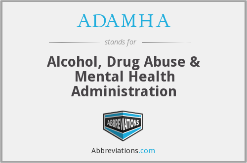 ADAMHA - Alcohol, Drug Abuse & Mental Health Administration