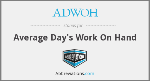 ADWOH - Average Day's Work On Hand
