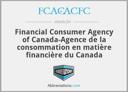 FCAC-ACFC - Financial Consumer Agency of Canada-Agence de la consommation en matière financière du Canada