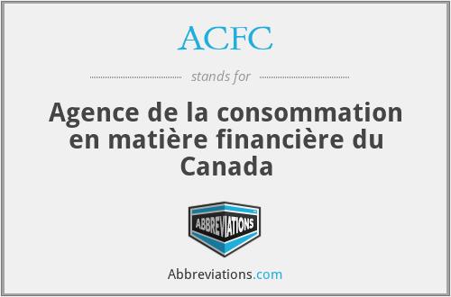 ACFC - Agence de la consommation en matière financière du Canada