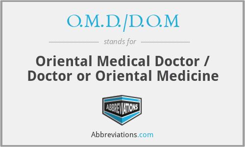 O.M.D./D.O.M - Oriental Medical Doctor / Doctor or Oriental Medicine