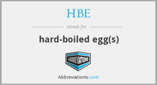 HBE - hard-boiled egg(s)