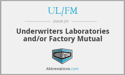 UL/FM - Underwriters Laboratories and/or Factory Mutual