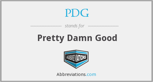 PDG - Pretty Damn Good