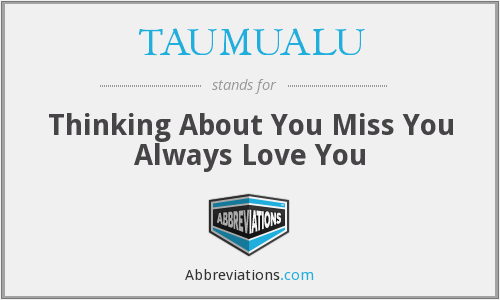 TAUMUALU - Thinking About You Miss You Always Love You