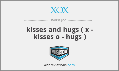 XOX - kisses and hugs ( x - kisses o - hugs )