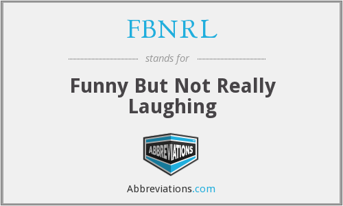 FBNRL - Funny But Not Really Laughing