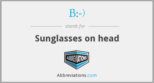 B:-) - Sunglasses on head