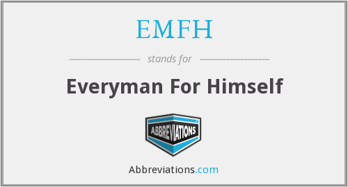 EMFH - Everyman For Himself