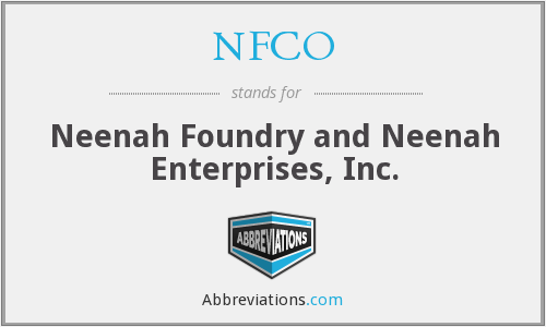 NFCO - Neenah Foundry and Neenah Enterprises, Inc.