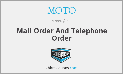 MOTO - Mail Order And Telephone Order