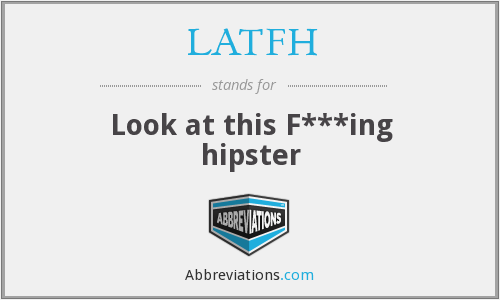 LATFH - Look at this F***ing hipster
