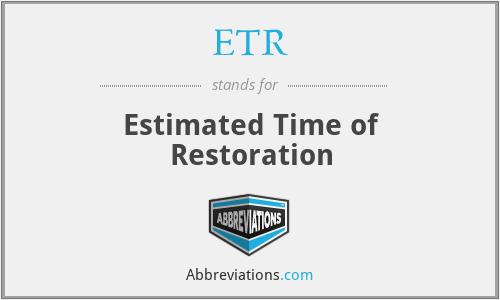 ETR - Estimated Time of Restoration