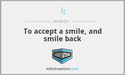): - To accept a smile, and smile back