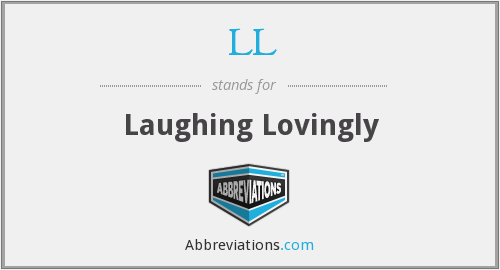 LL - Laughing Lovingly