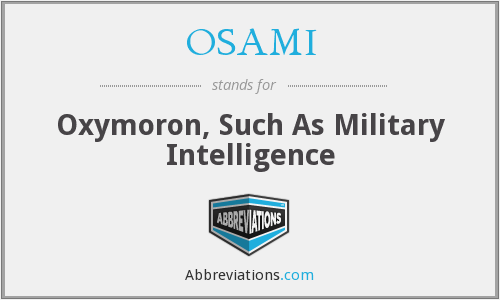 OSAMI - Oxymoron, Such As Military Intelligence