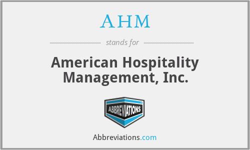 AHM - American Hospitality Management, Inc.