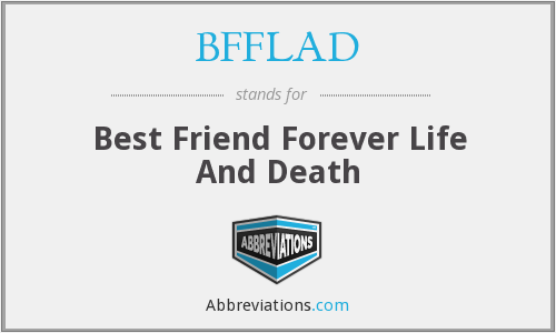 BFFLAD - Best Friend Forever Life And Death