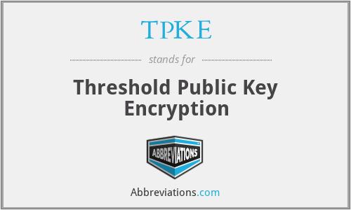 TPKE - Threshold Public Key Encryption