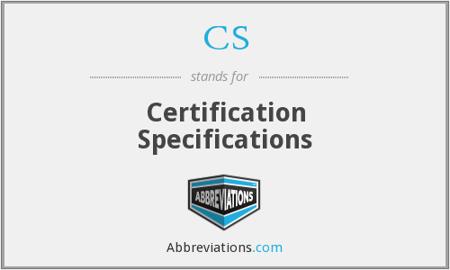 CS - Certification Specifications