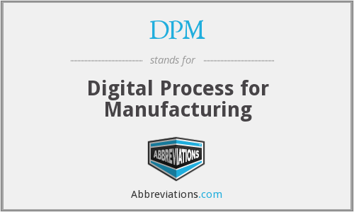 DPM - Digital Process for Manufacturing