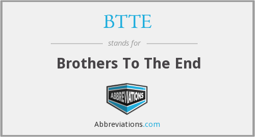 BTTE - Brothers To The End