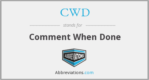 CWD - Comment When Done