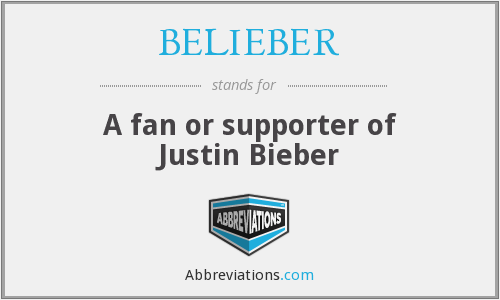 What does BELIEBER stand for?