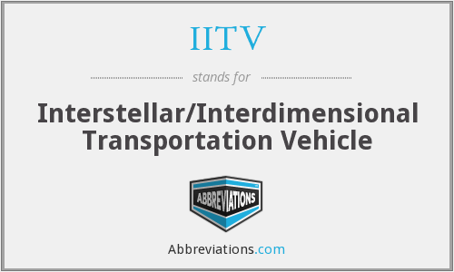 IITV - Interstellar/Interdimensional Transportation Vehicle