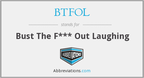 BTFOL - Bust The F*** Out Laughing
