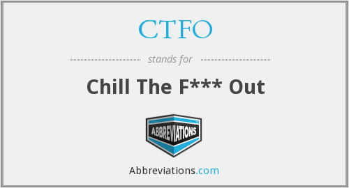CTFO - Chill The F*** Out